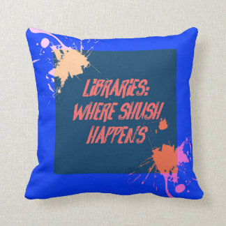 Libraries...Where Shush Happens... Cushion