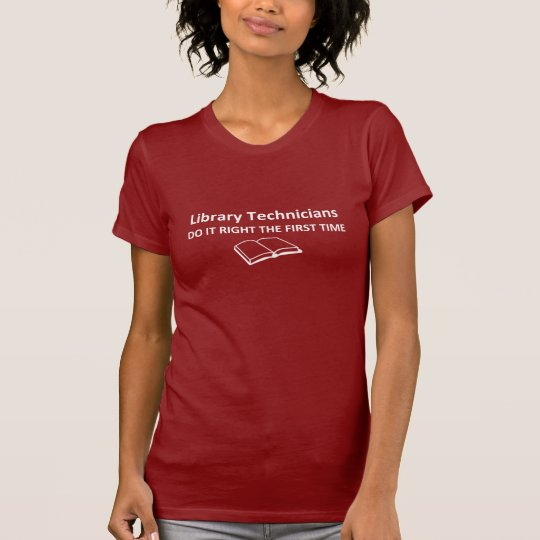Library Technicians DO IT RIGHT THE FIRST TIME T-Shirt