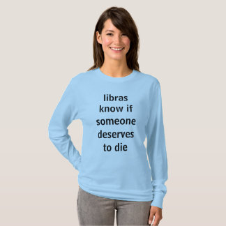 libras know if someone deserves to die T-Shirt