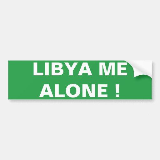 LIBYA ME ALONE ! BUMPER STICKER