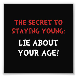 Lie About Age Photographic Print
