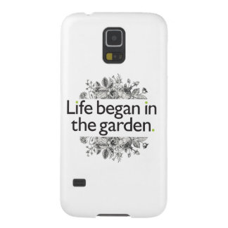 Life Began in the Garden Cases For Galaxy S5