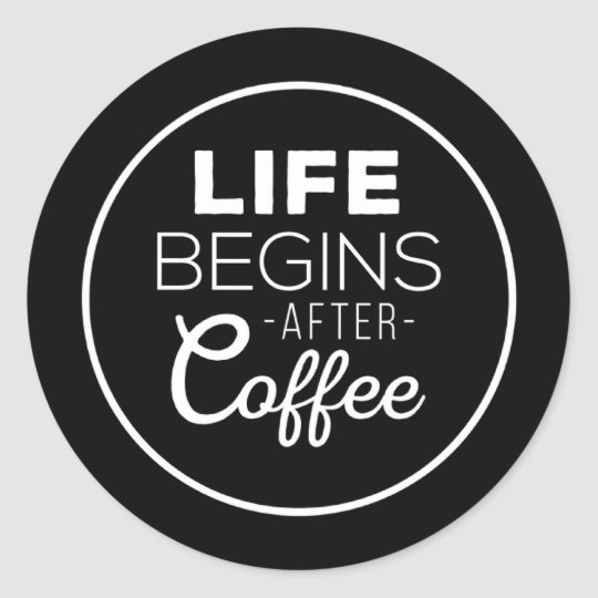 Life Begins After Coffee Classic Round Sticker