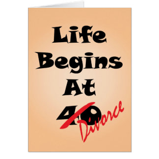 Life Begins at 40 - Divorce Greeting Card