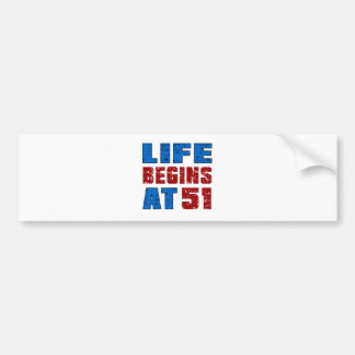 Life Begins At 51 Bumper Sticker