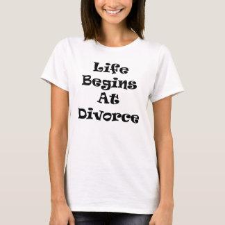 Life Begins At Divorce T-Shirt