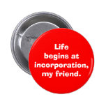 """Life begins at incorporation, my friend"" 6 Cm Round Badge"