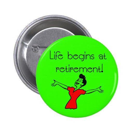 Life Begins at Retirement! Fun Gifts Pinback Buttons