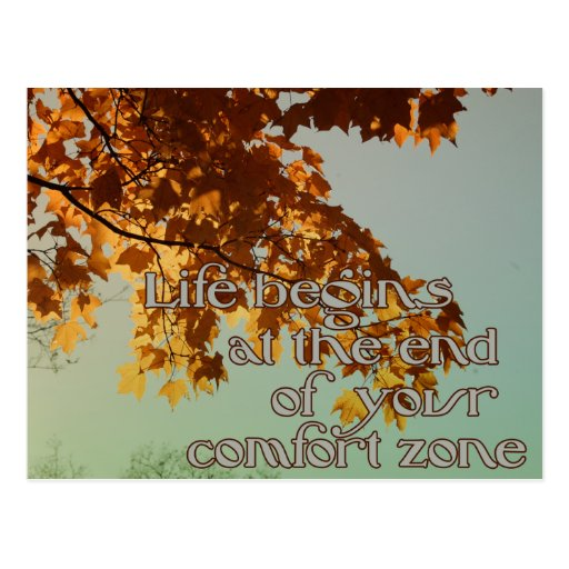 Life begins at the end of your comfort zone post card