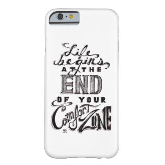 """""""Life begins @ the end of your comfort zone"""" quote Barely There iPhone 6 Case"""