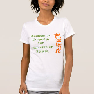 LIFE. comedy or tragedy, for thinkers or feelers. Tshirts