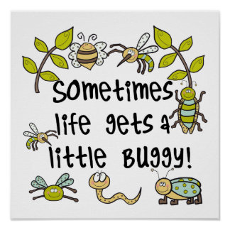 Life Gets Buggy Print