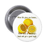 Life Gives You Lemons Humour 6 Cm Round Badge