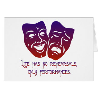 Life has no rehearsals card