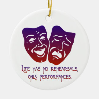 Life has no rehearsals Ornament