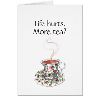 Life hurts. More tea? -- tea quote Greeting Card