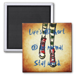 Life is 2 short 2 be normal. Stay weird. Magnet