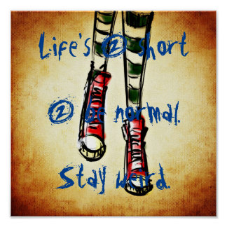 Life is 2 short 2 be normal. Stay weird. Poster
