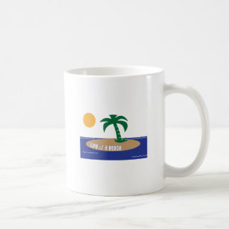Life Is A Beach Classic White Coffee Mug