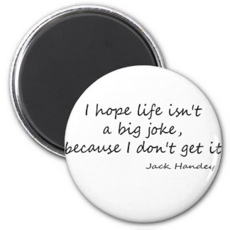 Life is a Big Joke quote 6 Cm Round Magnet