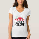 Life is a Circus... Enjoy the Show! T-Shirt