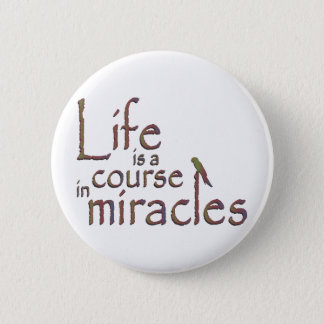 Life is a course in miracles 6 cm round badge
