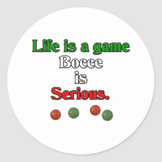 Life is a Game. Bocce is Serious. Round Sticker