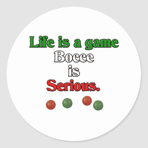 Life is a Game. Bocce is Serious. Round Stickers