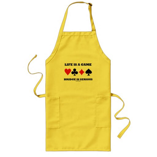 Life Is A Game Bridge Is Serious (Four Card Suits) Apron