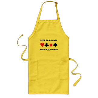 Life Is A Game Bridge Is Serious (Four Card Suits) Long Apron