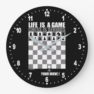 Life is a game, chess is serious large clock