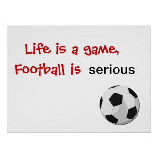 Life is a game football is serious print