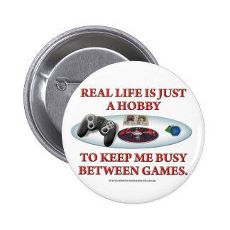 Life is a Hobby Between Games 6 Cm Round Badge