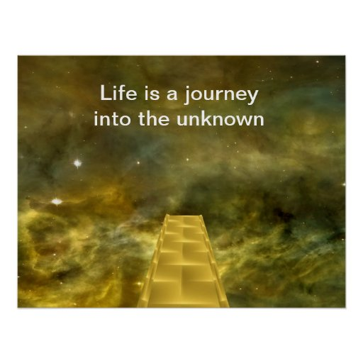 Life is a journey into the unknown print