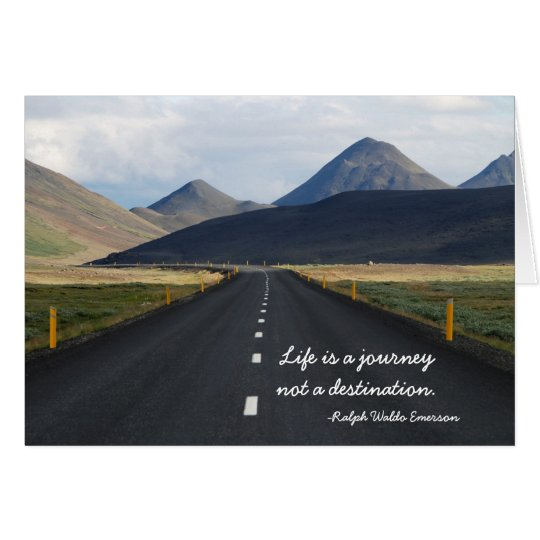 Life is a journey not a destination Greeting