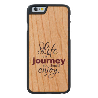 Life is a Journey You Should Enjoy Carved Cherry iPhone 6 Case