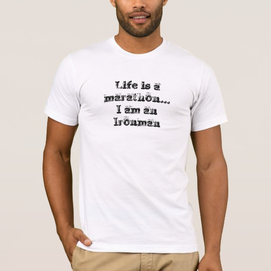 Life is a marathonI am an Ironman T-Shirt