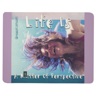 life is a matter of perspective journal