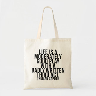 Life is a moderately good play... third act-Capote Bags
