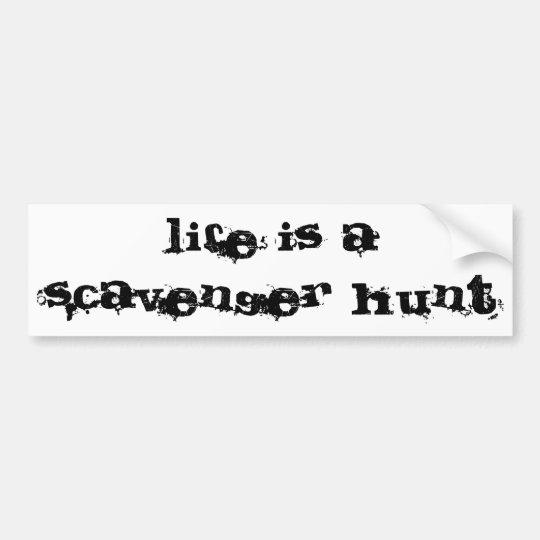 life is a scavenger hunt bumper sticker