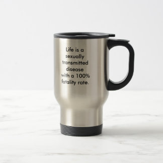Life is a sexually transmitted disease with a 1... stainless steel travel mug