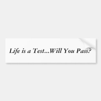 Life is a Test...Will You Pass? Bumper Sticker
