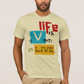 """""""Life is a Verb"""" by Michael Crozz T-Shirt"""