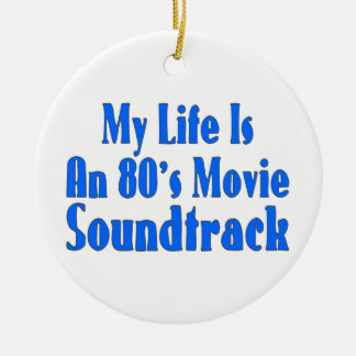Life Is An 80's Movie Soundtrack Round Ceramic Decoration