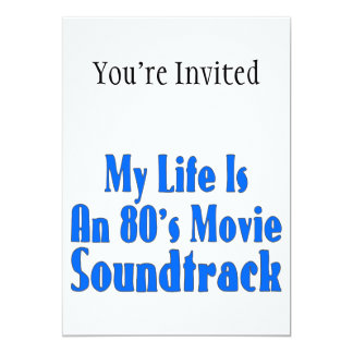 Life Is An 80's Movie Soundtrack 13 Cm X 18 Cm Invitation Card