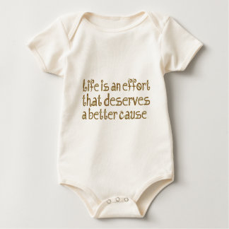 life is an effort that deserve better cause baby bodysuit