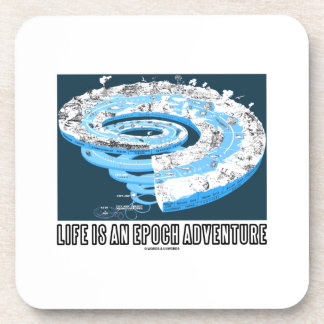 Life Is An Epoch Adventure Geological Time Beverage Coasters