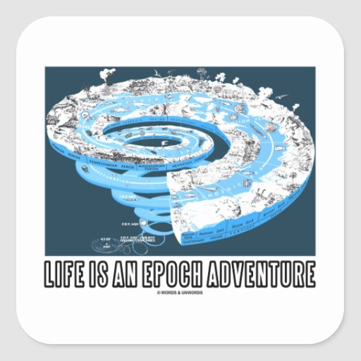 Life Is An Epoch Adventure (Geological Time) Square Sticker