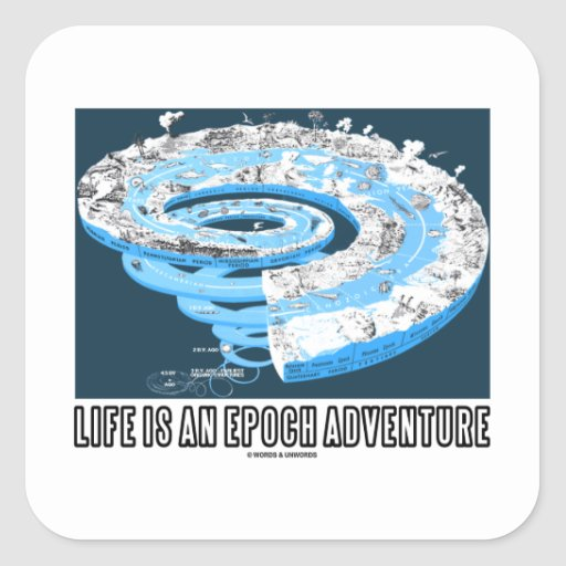 Life Is An Epoch Adventure (Geological Time) Sticker