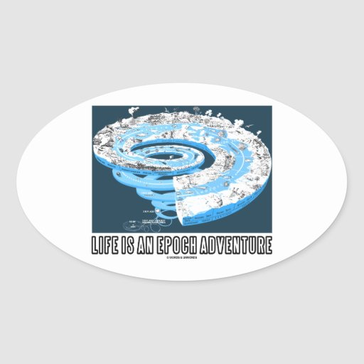 Life Is An Epoch Adventure (Geological Time) Oval Stickers